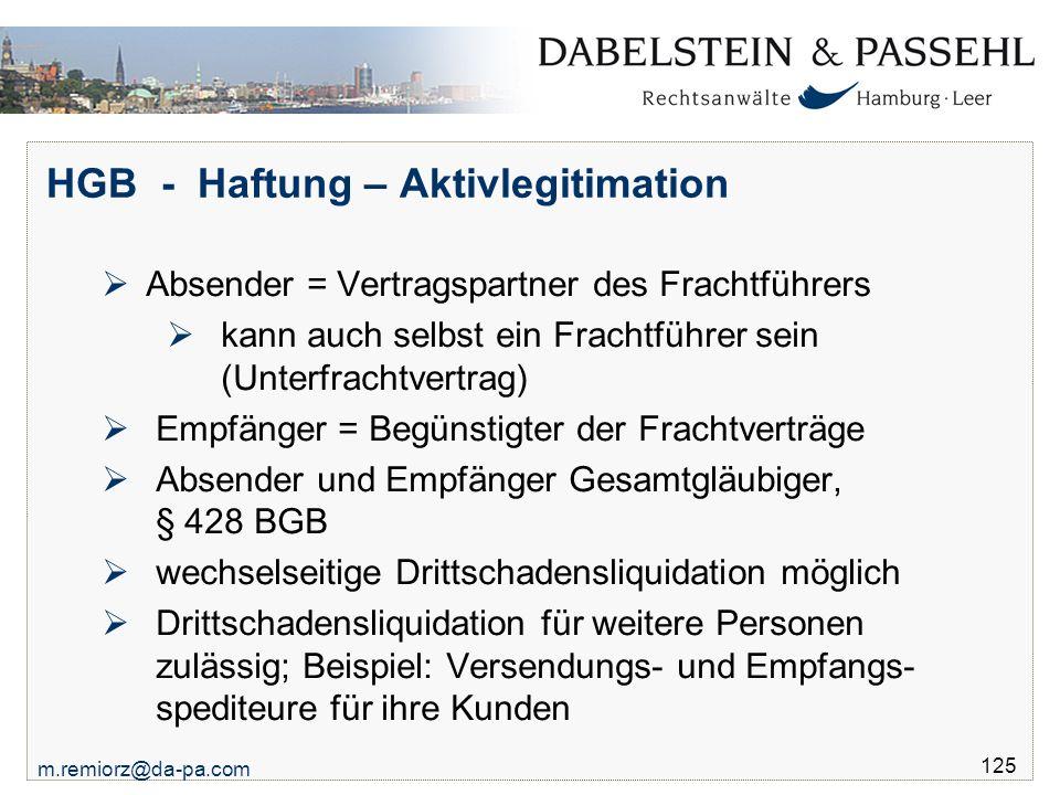 m.remiorz@da-pa.com 125 HGB - Haftung – Aktivlegitimation  Absender = Vertragspartner des Frachtführers  kann auch selbst ein Frachtführer sein (Unt