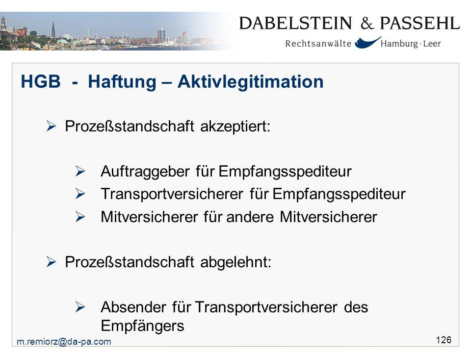 m.remiorz@da-pa.com 126 HGB - Haftung – Aktivlegitimation  Prozeßstandschaft akzeptiert:  Auftraggeber für Empfangsspediteur  Transportversicherer