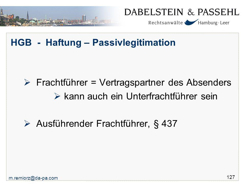 m.remiorz@da-pa.com 127 HGB - Haftung – Passivlegitimation  Frachtführer = Vertragspartner des Absenders  kann auch ein Unterfrachtführer sein  Aus