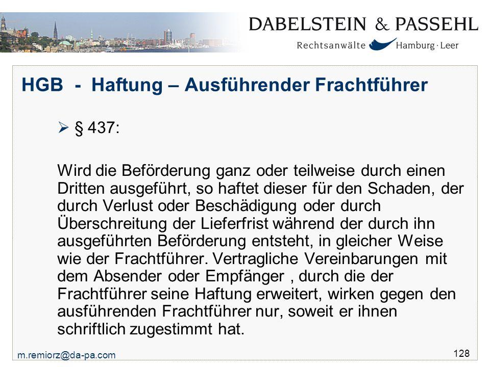 m.remiorz@da-pa.com 128 HGB - Haftung – Ausführender Frachtführer  § 437: Wird die Beförderung ganz oder teilweise durch einen Dritten ausgeführt, so