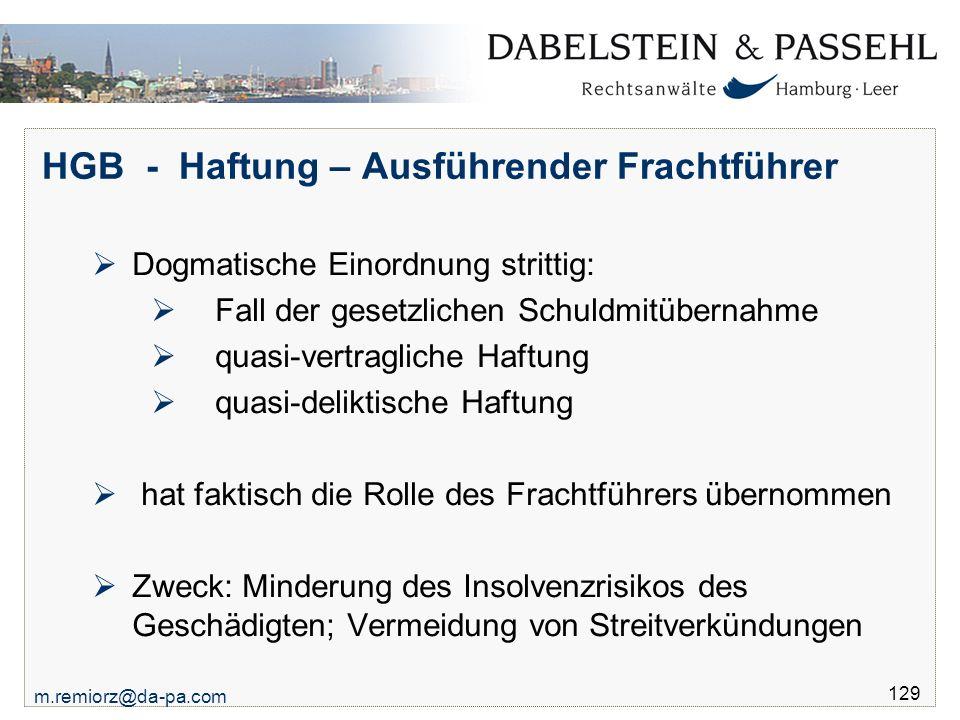 m.remiorz@da-pa.com 129 HGB - Haftung – Ausführender Frachtführer  Dogmatische Einordnung strittig:  Fall der gesetzlichen Schuldmitübernahme  quas