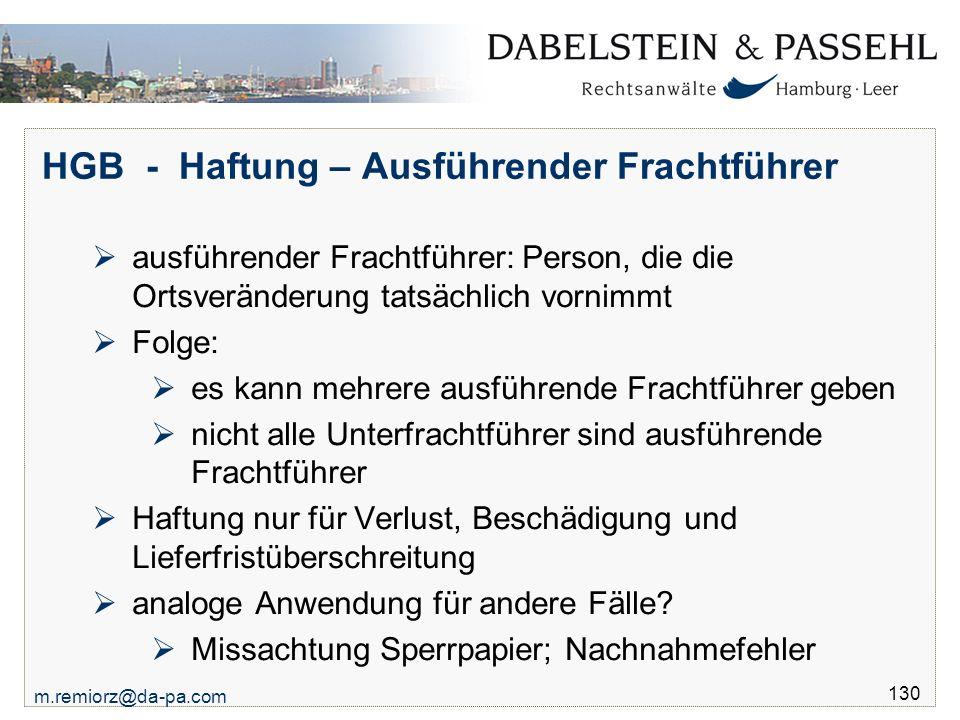 m.remiorz@da-pa.com 130 HGB - Haftung – Ausführender Frachtführer  ausführender Frachtführer: Person, die die Ortsveränderung tatsächlich vornimmt 