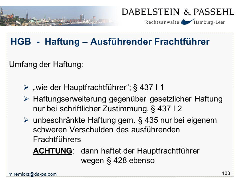 """m.remiorz@da-pa.com 133 HGB - Haftung – Ausführender Frachtführer Umfang der Haftung:  """"wie der Hauptfrachtführer""""; § 437 I 1  Haftungserweiterung g"""