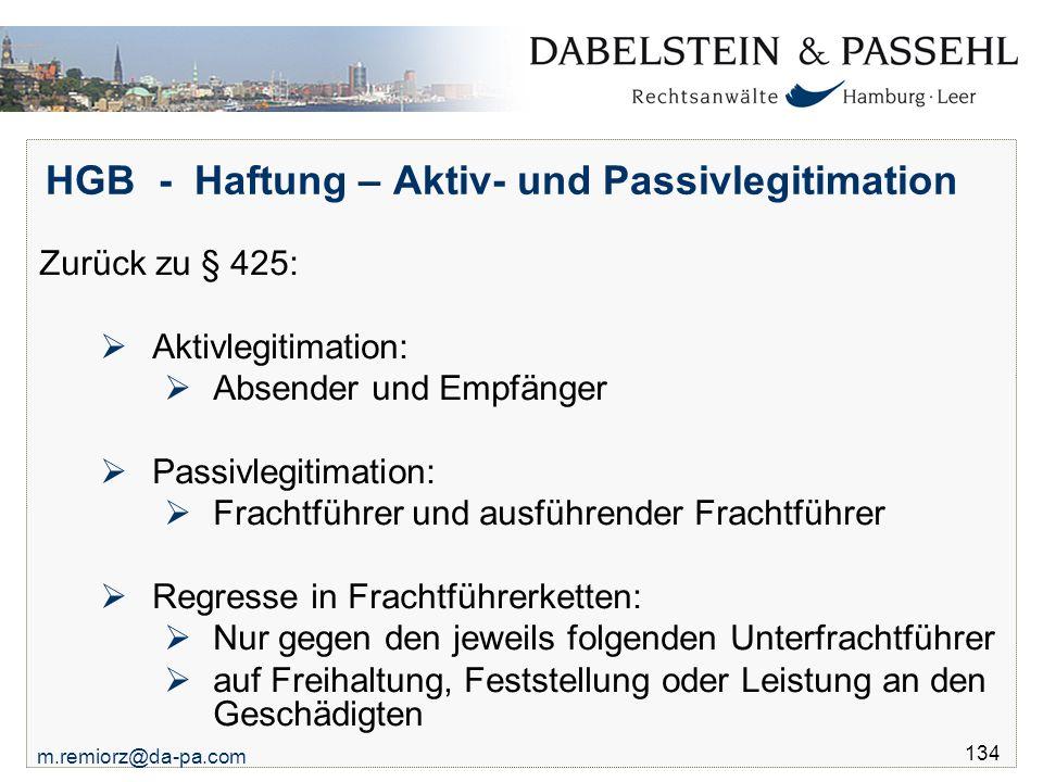 m.remiorz@da-pa.com 134 HGB - Haftung – Aktiv- und Passivlegitimation Zurück zu § 425:  Aktivlegitimation:  Absender und Empfänger  Passivlegitimat