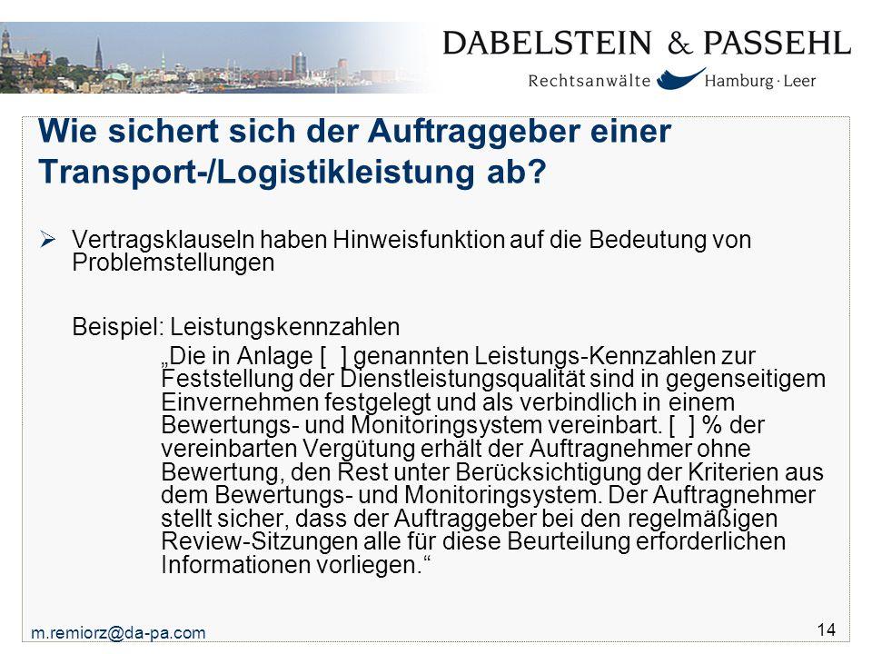 m.remiorz@da-pa.com 14 Wie sichert sich der Auftraggeber einer Transport-/Logistikleistung ab?  Vertragsklauseln haben Hinweisfunktion auf die Bedeut