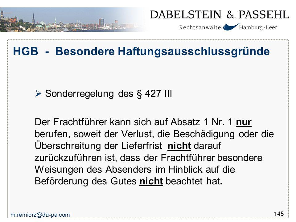 m.remiorz@da-pa.com 145 HGB - Besondere Haftungsausschlussgründe  Sonderregelung des § 427 III Der Frachtführer kann sich auf Absatz 1 Nr. 1 nur beru