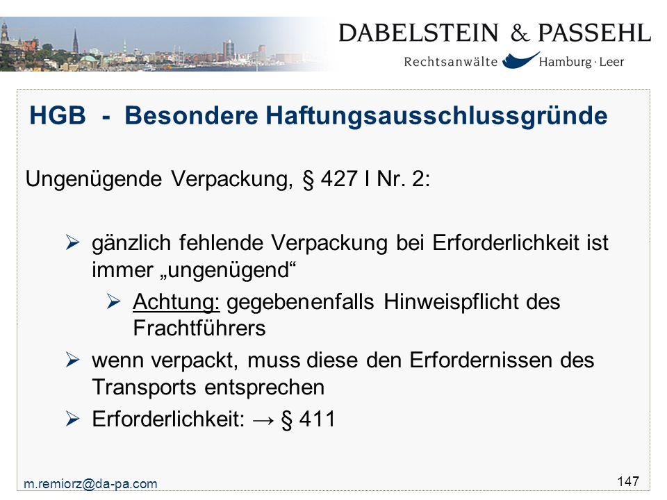 m.remiorz@da-pa.com 147 HGB - Besondere Haftungsausschlussgründe Ungenügende Verpackung, § 427 I Nr. 2:  gänzlich fehlende Verpackung bei Erforderlic