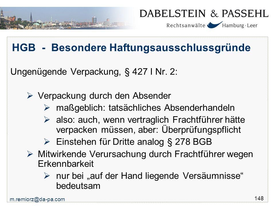 m.remiorz@da-pa.com 148 HGB - Besondere Haftungsausschlussgründe Ungenügende Verpackung, § 427 I Nr. 2:  Verpackung durch den Absender  maßgeblich: