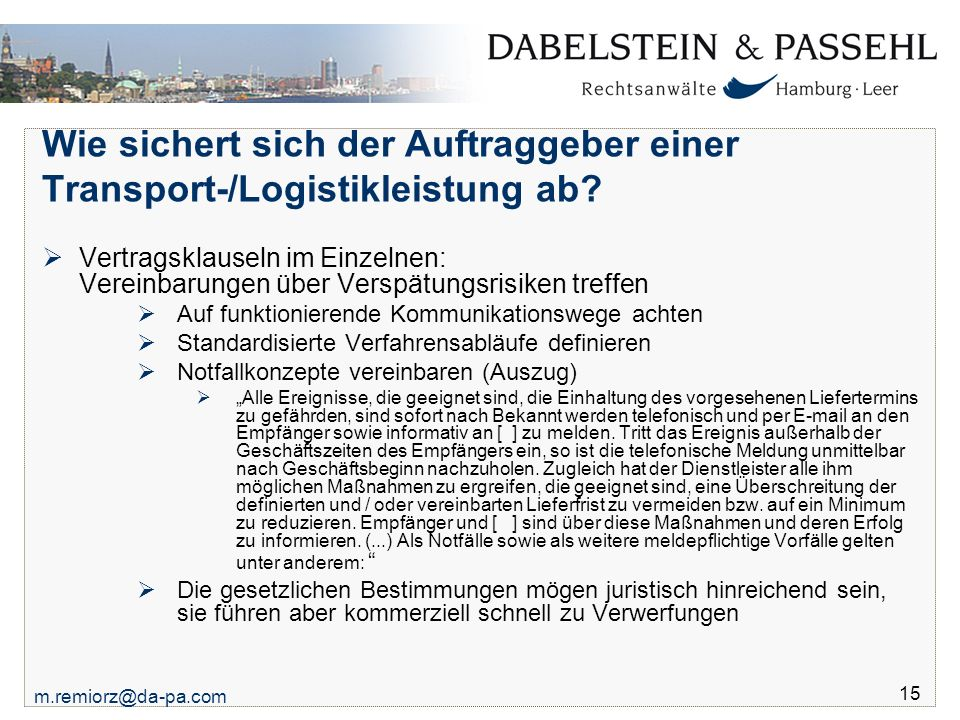 m.remiorz@da-pa.com 15 Wie sichert sich der Auftraggeber einer Transport-/Logistikleistung ab?  Vertragsklauseln im Einzelnen: Vereinbarungen über Ve
