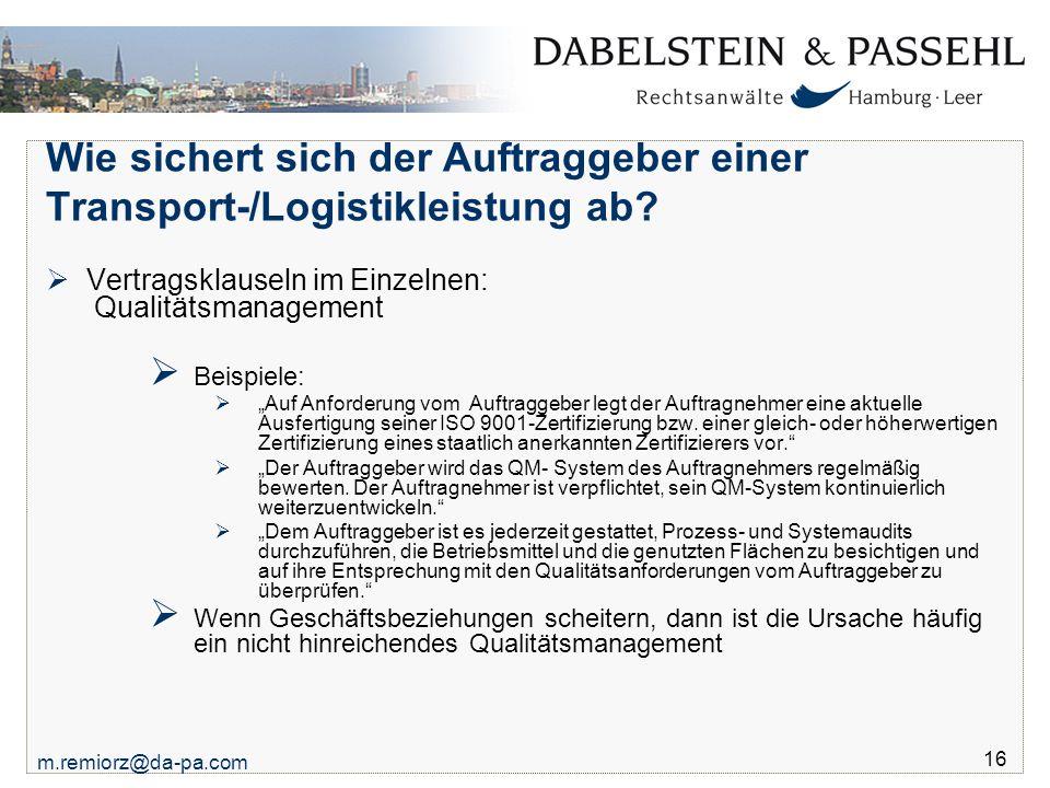 m.remiorz@da-pa.com 16 Wie sichert sich der Auftraggeber einer Transport-/Logistikleistung ab?  Vertragsklauseln im Einzelnen: Qualitätsmanagement 