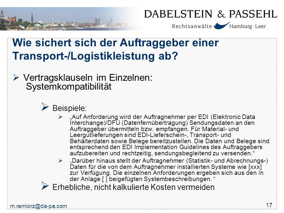 m.remiorz@da-pa.com 17 Wie sichert sich der Auftraggeber einer Transport-/Logistikleistung ab?  Vertragsklauseln im Einzelnen: Systemkompatibilität 