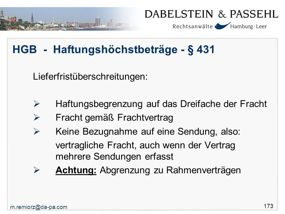 m.remiorz@da-pa.com 173 HGB - Haftungshöchstbeträge - § 431 Lieferfristüberschreitungen:  Haftungsbegrenzung auf das Dreifache der Fracht  Fracht ge