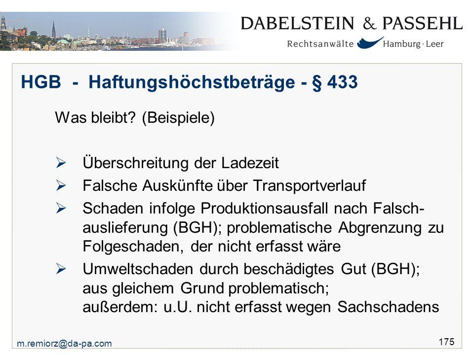 m.remiorz@da-pa.com 175 HGB - Haftungshöchstbeträge - § 433 Was bleibt? (Beispiele)  Überschreitung der Ladezeit  Falsche Auskünfte über Transportve
