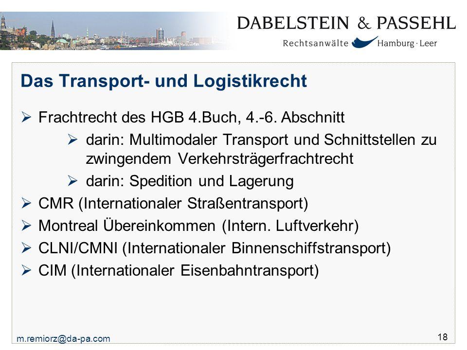 m.remiorz@da-pa.com 18 Das Transport- und Logistikrecht  Frachtrecht des HGB 4.Buch, 4.-6. Abschnitt  darin: Multimodaler Transport und Schnittstell