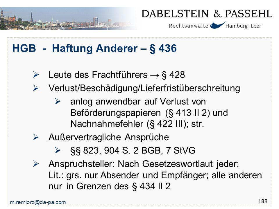 m.remiorz@da-pa.com 188 HGB - Haftung Anderer – § 436  Leute des Frachtführers → § 428  Verlust/Beschädigung/Lieferfristüberschreitung  anlog anwen