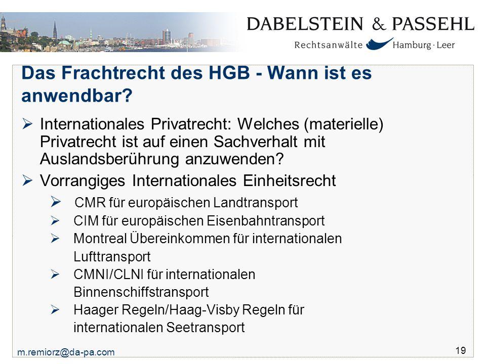 m.remiorz@da-pa.com 19 Das Frachtrecht des HGB - Wann ist es anwendbar?  Internationales Privatrecht: Welches (materielle) Privatrecht ist auf einen