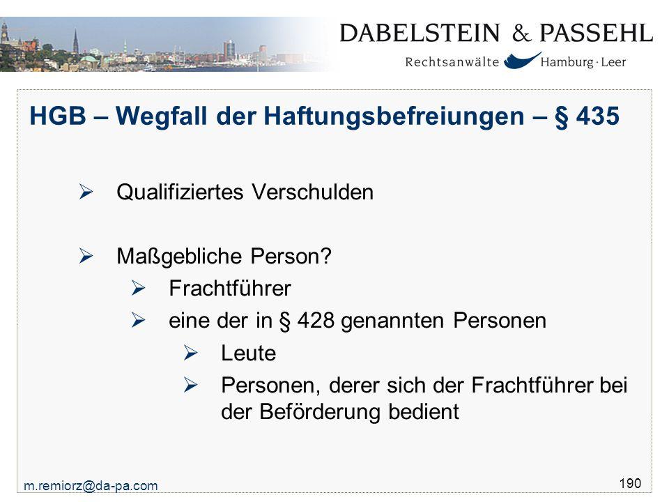 m.remiorz@da-pa.com 190 HGB – Wegfall der Haftungsbefreiungen – § 435  Qualifiziertes Verschulden  Maßgebliche Person?  Frachtführer  eine der in