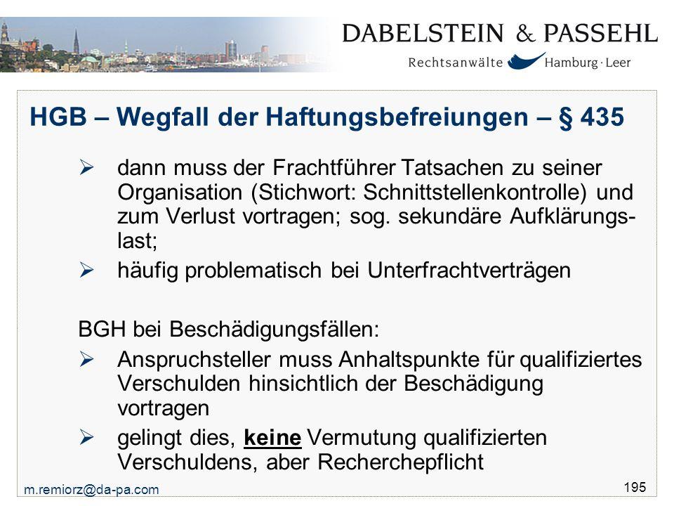 m.remiorz@da-pa.com 195 HGB – Wegfall der Haftungsbefreiungen – § 435  dann muss der Frachtführer Tatsachen zu seiner Organisation (Stichwort: Schnit