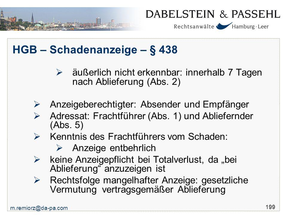 m.remiorz@da-pa.com 199 HGB – Schadenanzeige – § 438  äußerlich nicht erkennbar: innerhalb 7 Tagen nach Ablieferung (Abs. 2)  Anzeigeberechtigter: A