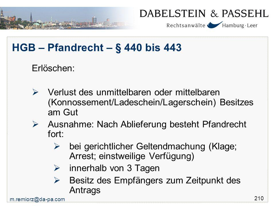m.remiorz@da-pa.com 210 HGB – Pfandrecht – § 440 bis 443 Erlöschen:  Verlust des unmittelbaren oder mittelbaren (Konnossement/Ladeschein/Lagerschein)
