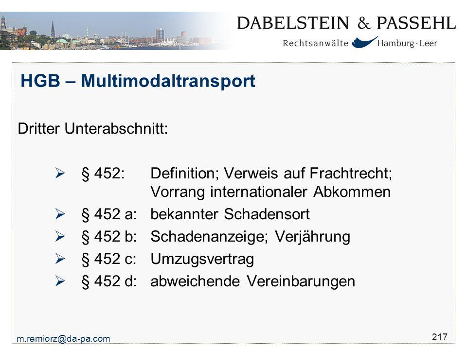 m.remiorz@da-pa.com 217 HGB – Multimodaltransport Dritter Unterabschnitt:  § 452: Definition; Verweis auf Frachtrecht; Vorrang internationaler Abkomm