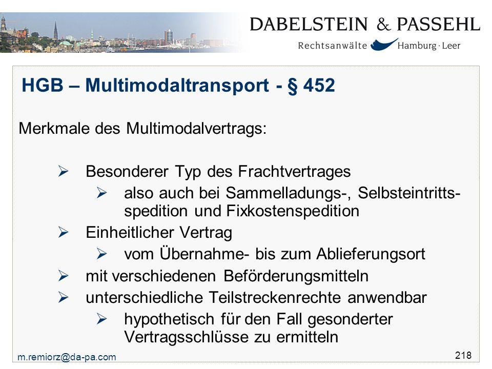 m.remiorz@da-pa.com 218 HGB – Multimodaltransport - § 452 Merkmale des Multimodalvertrags:  Besonderer Typ des Frachtvertrages  also auch bei Sammel