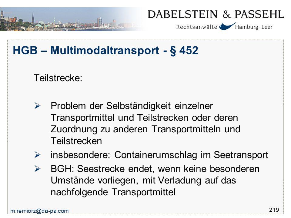 m.remiorz@da-pa.com 219 HGB – Multimodaltransport - § 452 Teilstrecke:  Problem der Selbständigkeit einzelner Transportmittel und Teilstrecken oder d