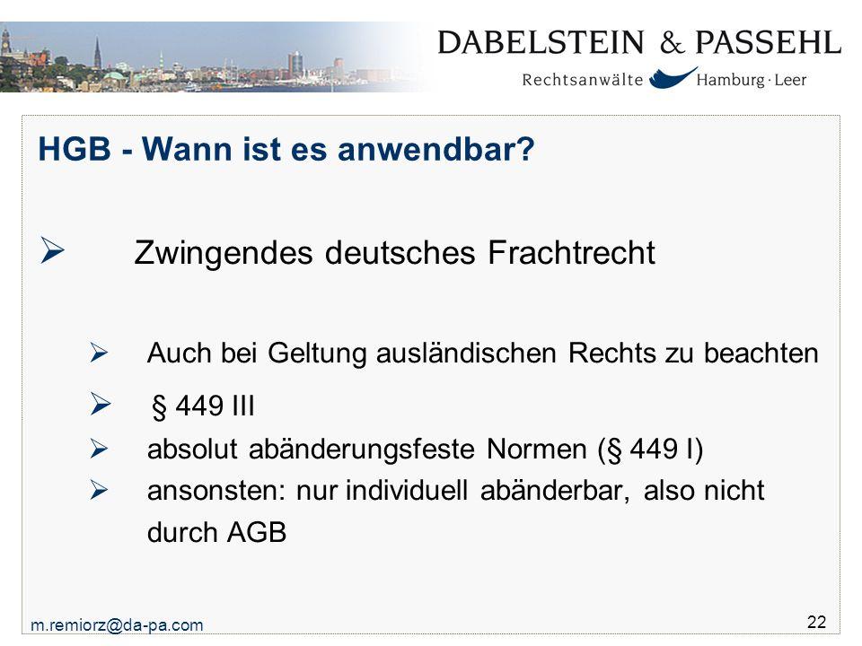 m.remiorz@da-pa.com 22 HGB - Wann ist es anwendbar?  Zwingendes deutsches Frachtrecht  Auch bei Geltung ausländischen Rechts zu beachten  § 449 III