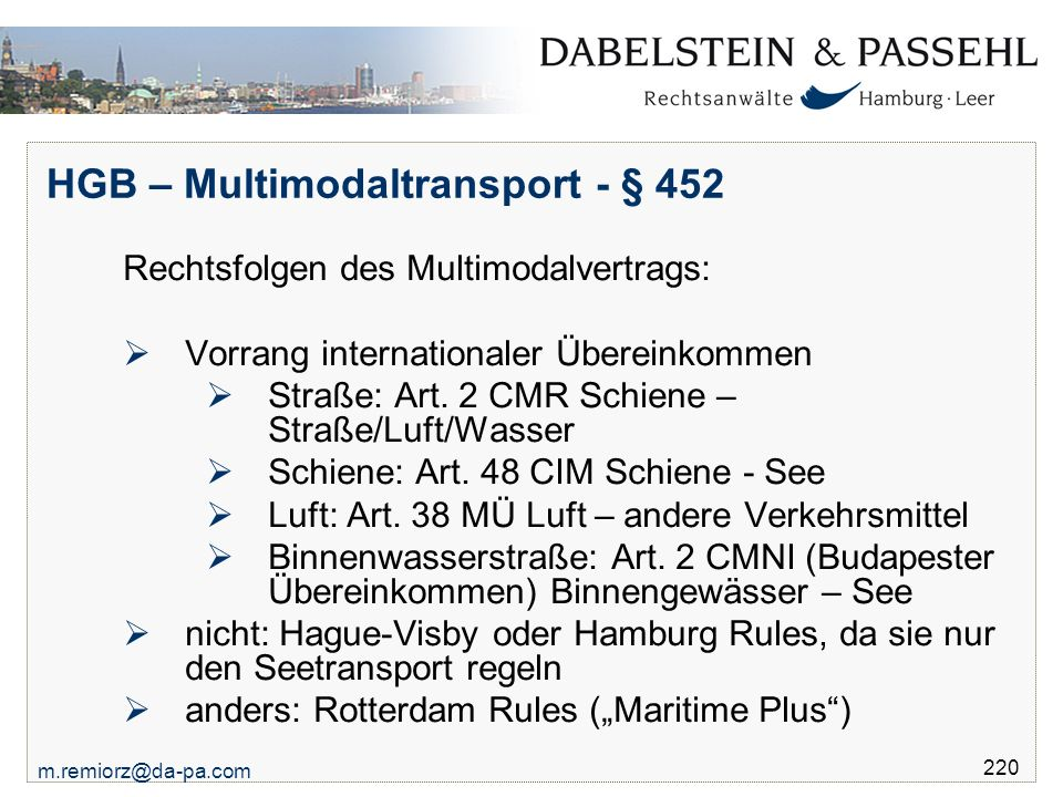 m.remiorz@da-pa.com 220 HGB – Multimodaltransport - § 452 Rechtsfolgen des Multimodalvertrags:  Vorrang internationaler Übereinkommen  Straße: Art.