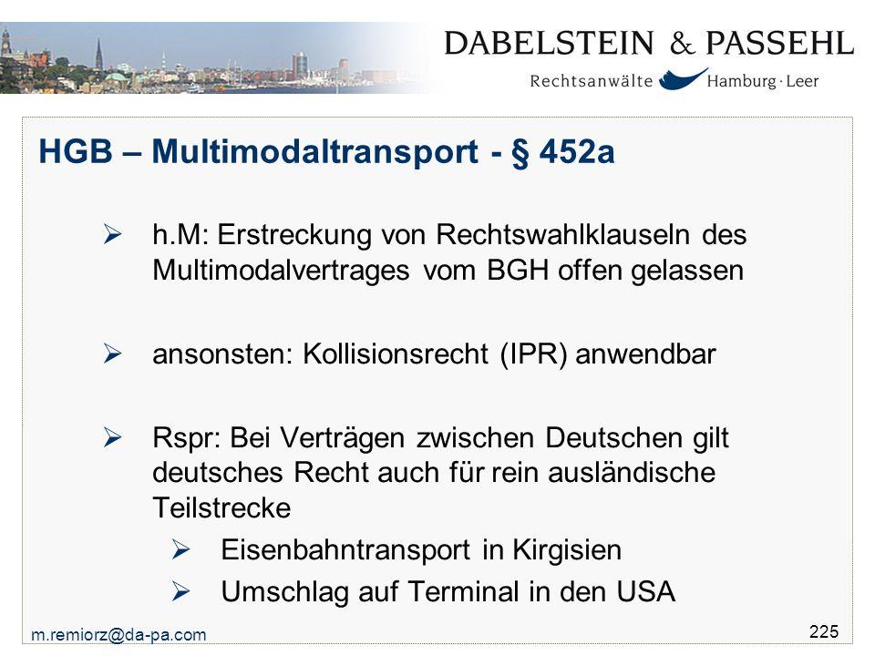 m.remiorz@da-pa.com 225 HGB – Multimodaltransport - § 452a  h.M: Erstreckung von Rechtswahlklauseln des Multimodalvertrages vom BGH offen gelassen 