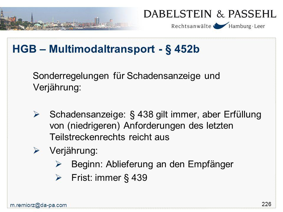 m.remiorz@da-pa.com 226 HGB – Multimodaltransport - § 452b Sonderregelungen für Schadensanzeige und Verjährung:  Schadensanzeige: § 438 gilt immer, a
