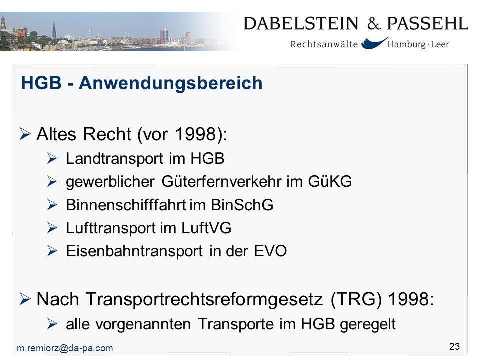 m.remiorz@da-pa.com 23 HGB - Anwendungsbereich  Altes Recht (vor 1998):  Landtransport im HGB  gewerblicher Güterfernverkehr im GüKG  Binnenschiff