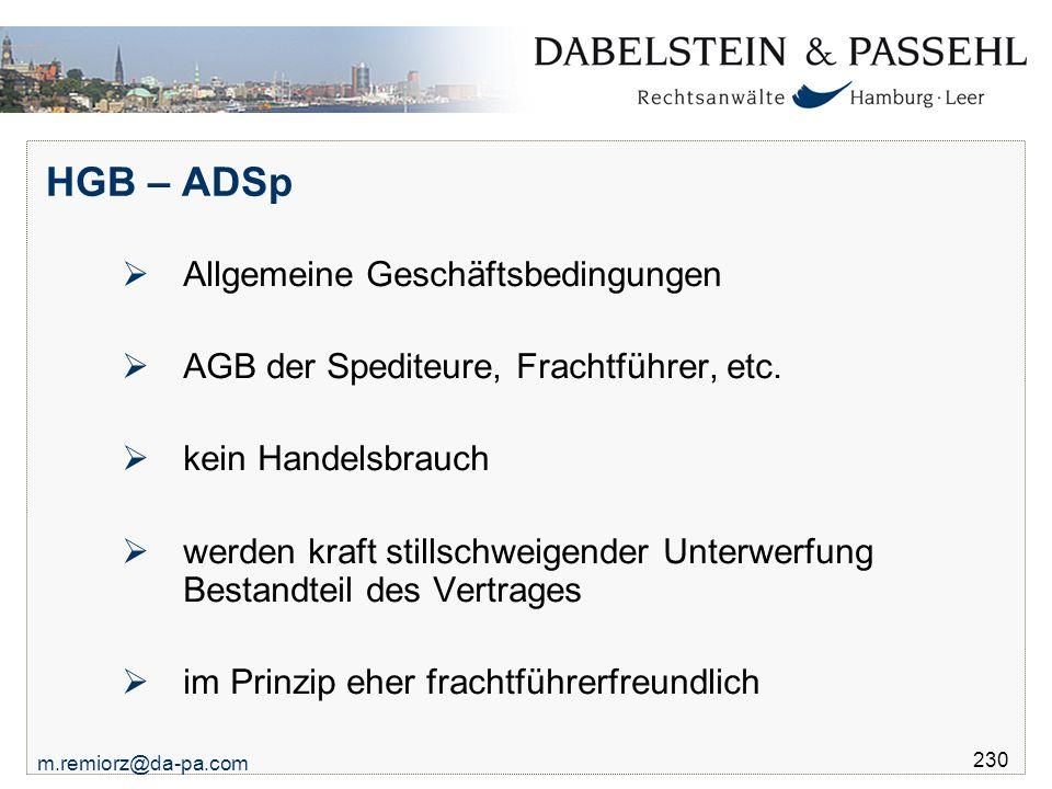 m.remiorz@da-pa.com 230 HGB – ADSp  Allgemeine Geschäftsbedingungen  AGB der Spediteure, Frachtführer, etc.  kein Handelsbrauch  werden kraft stil