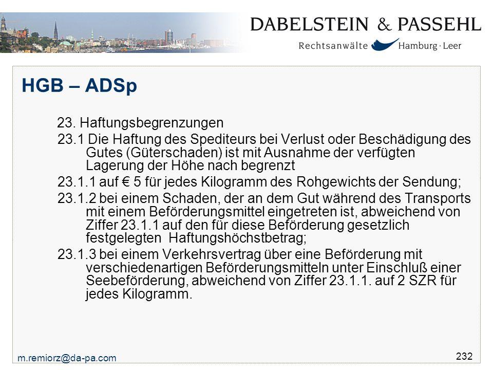 m.remiorz@da-pa.com 232 HGB – ADSp 23. Haftungsbegrenzungen 23.1 Die Haftung des Spediteurs bei Verlust oder Beschädigung des Gutes (Güterschaden) ist
