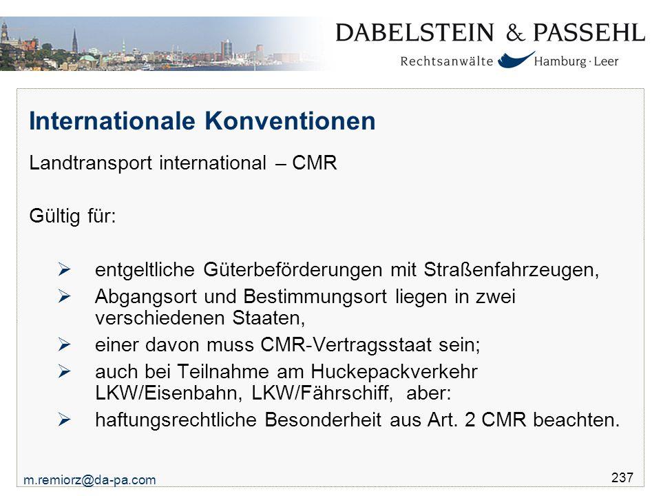 m.remiorz@da-pa.com 237 Internationale Konventionen Landtransport international – CMR Gültig für:  entgeltliche Güterbeförderungen mit Straßenfahrzeu
