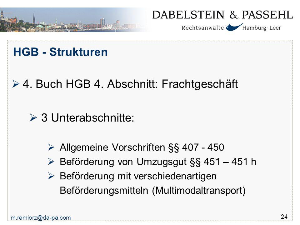 m.remiorz@da-pa.com 24 HGB - Strukturen  4. Buch HGB 4. Abschnitt: Frachtgeschäft  3 Unterabschnitte:  Allgemeine Vorschriften §§ 407 - 450  Beför