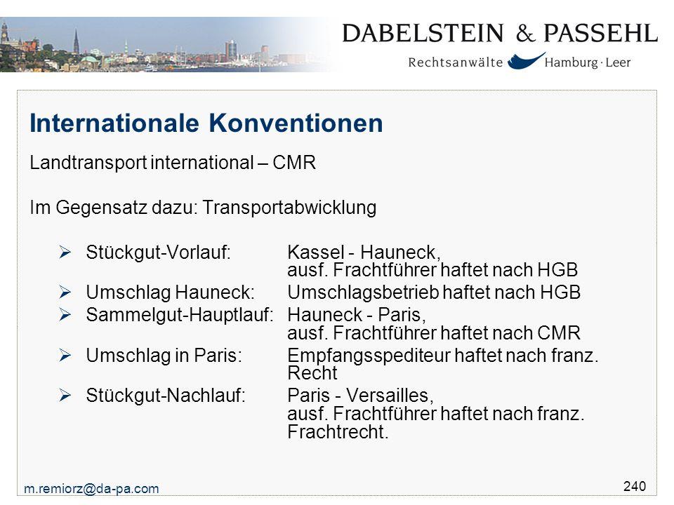 m.remiorz@da-pa.com 240 Internationale Konventionen Landtransport international – CMR Im Gegensatz dazu: Transportabwicklung  Stückgut-Vorlauf: Kasse