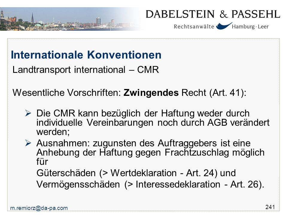 m.remiorz@da-pa.com 241 Internationale Konventionen Landtransport international – CMR Wesentliche Vorschriften: Zwingendes Recht (Art.