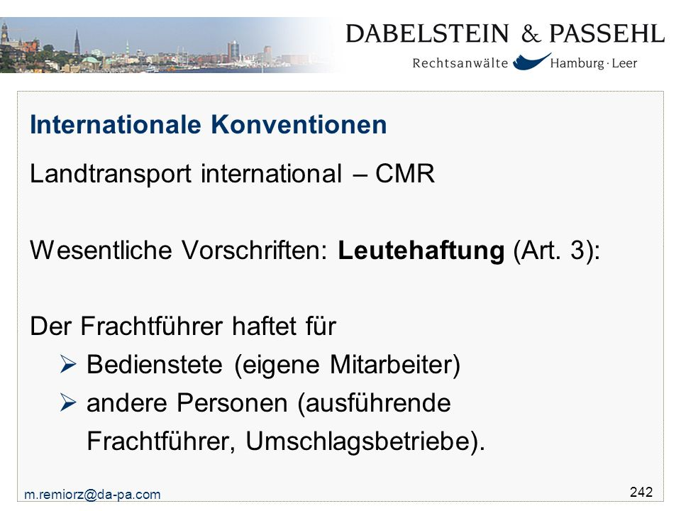 m.remiorz@da-pa.com 242 Internationale Konventionen Landtransport international – CMR Wesentliche Vorschriften: Leutehaftung (Art. 3): Der Frachtführe