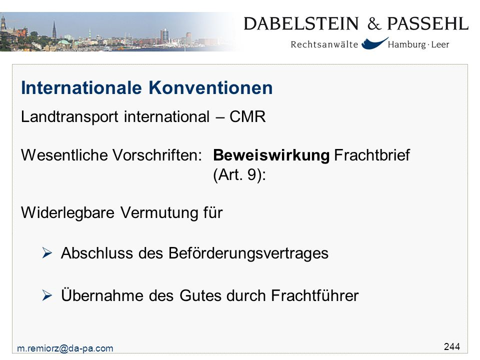 m.remiorz@da-pa.com 244 Internationale Konventionen Landtransport international – CMR Wesentliche Vorschriften: Beweiswirkung Frachtbrief (Art. 9): Wi