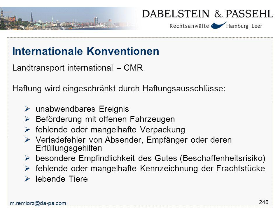 m.remiorz@da-pa.com 246 Internationale Konventionen Landtransport international – CMR Haftung wird eingeschränkt durch Haftungsausschlüsse:  unabwend