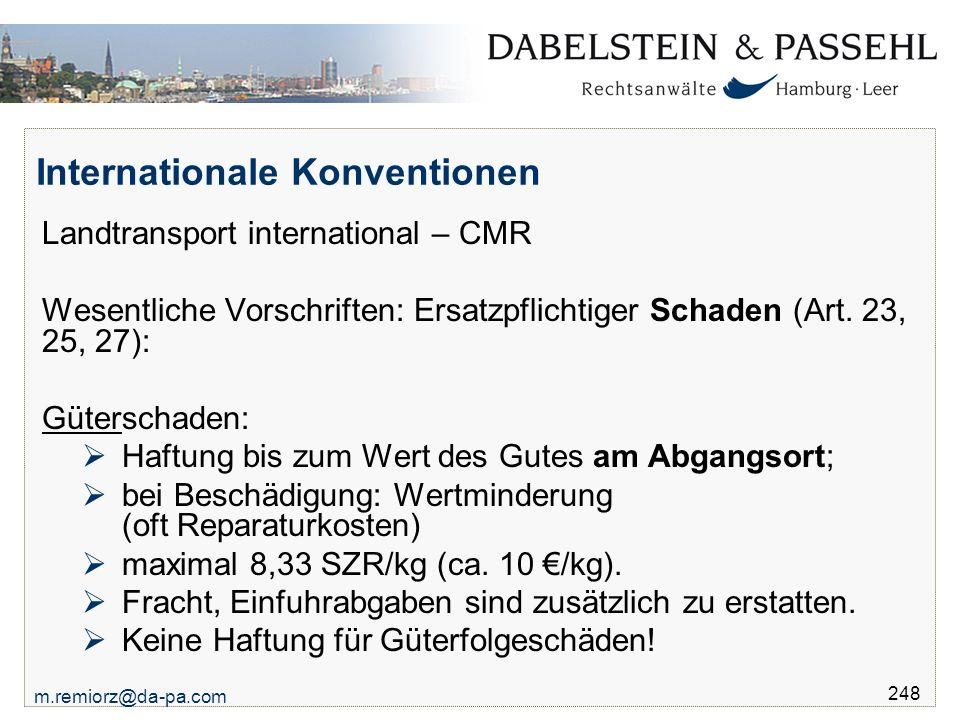 m.remiorz@da-pa.com 248 Internationale Konventionen Landtransport international – CMR Wesentliche Vorschriften: Ersatzpflichtiger Schaden (Art. 23, 25