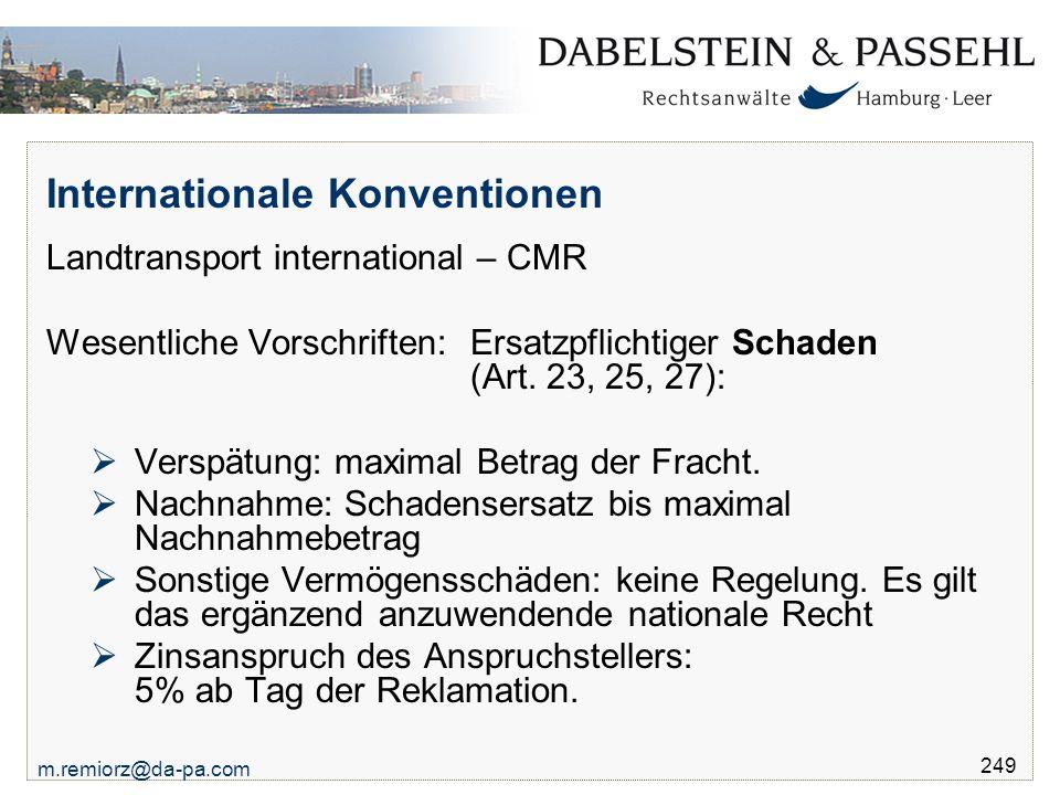 m.remiorz@da-pa.com 249 Internationale Konventionen Landtransport international – CMR Wesentliche Vorschriften: Ersatzpflichtiger Schaden (Art. 23, 25