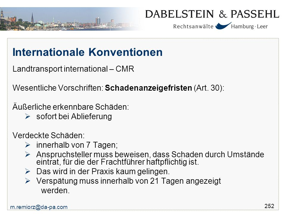 m.remiorz@da-pa.com 252 Internationale Konventionen Landtransport international – CMR Wesentliche Vorschriften: Schadenanzeigefristen (Art.