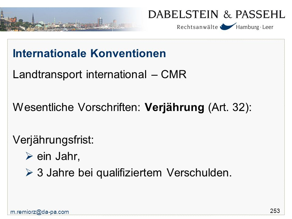 m.remiorz@da-pa.com 253 Internationale Konventionen Landtransport international – CMR Wesentliche Vorschriften: Verjährung (Art.