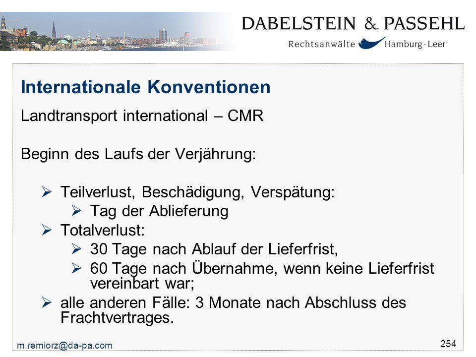 m.remiorz@da-pa.com 254 Internationale Konventionen Landtransport international – CMR Beginn des Laufs der Verjährung:  Teilverlust, Beschädigung, Ve