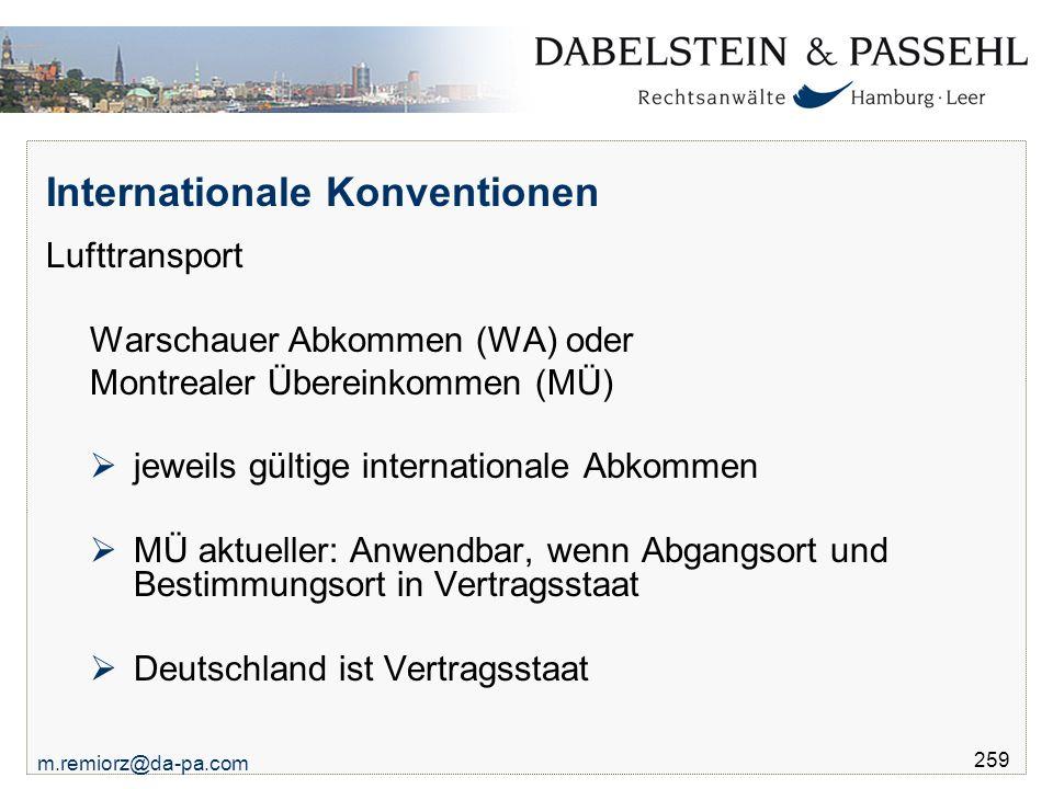 m.remiorz@da-pa.com 259 Internationale Konventionen Lufttransport Warschauer Abkommen (WA) oder Montrealer Übereinkommen (MÜ)  jeweils gültige intern