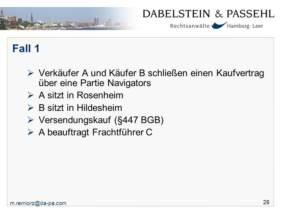 m.remiorz@da-pa.com 26 Fall 1  Verkäufer A und Käufer B schließen einen Kaufvertrag über eine Partie Navigators  A sitzt in Rosenheim  B sitzt in H