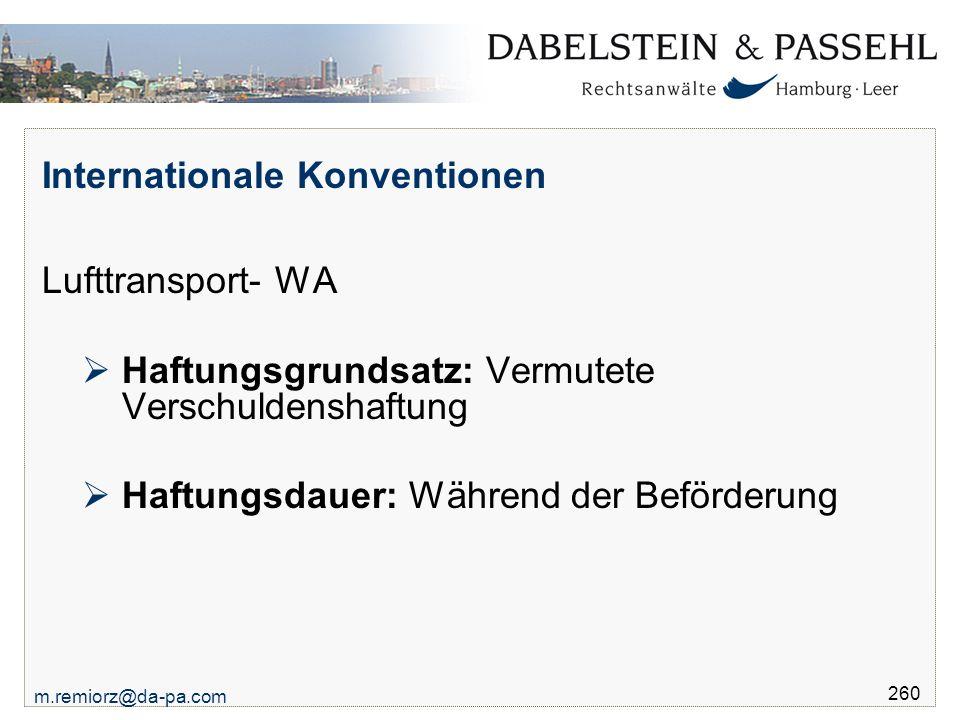m.remiorz@da-pa.com 260 Internationale Konventionen Lufttransport- WA  Haftungsgrundsatz: Vermutete Verschuldenshaftung  Haftungsdauer: Während der
