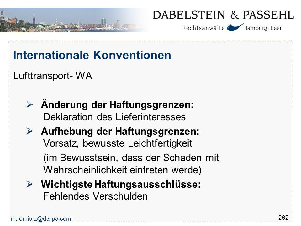 m.remiorz@da-pa.com 262 Internationale Konventionen Lufttransport- WA  Änderung der Haftungsgrenzen: Deklaration des Lieferinteresses  Aufhebung der